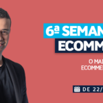 Semana do Ecommerce 2019: o evento essencial para atuais e futuros donos de Ecommerce