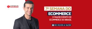 7ª Semana do Ecommerce: O evento Essencial para Atuais e Futuros Donos de Ecommerce