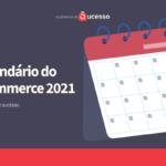 Calendário do Ecommerce Para 2021: Tudo o que Você PRECISA Saber